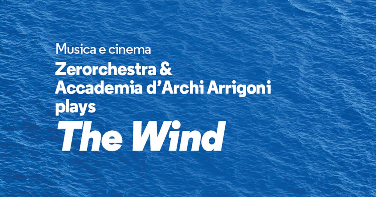 THE WIND<br>ZERORCHESTRA & ACCADEMIA D'ARCHI ARRIGONI PLAYS
